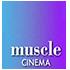 MUSCLE CINEMA